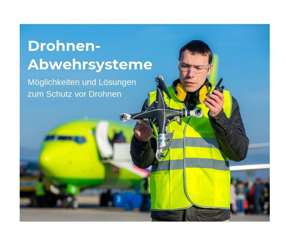 Effiziente Drohnen-Abwehr wird immerwichtiger!