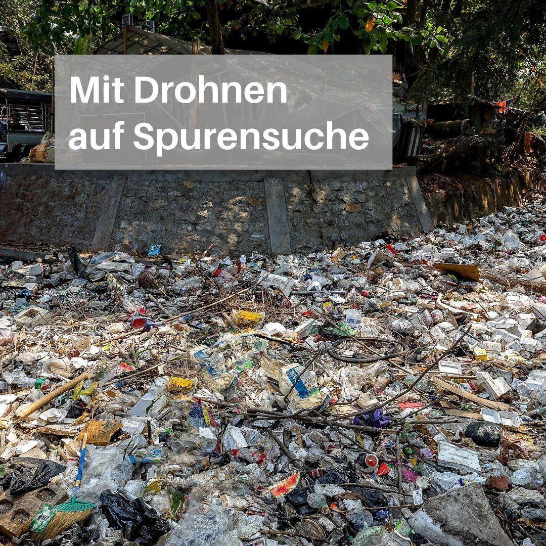 Flußverschmutzung mit Plastikabfall nimmt zu. Drohnen helfen bei derUrsachenanalyse